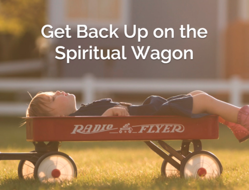 Get Back Up on the Spiritual Wagon
