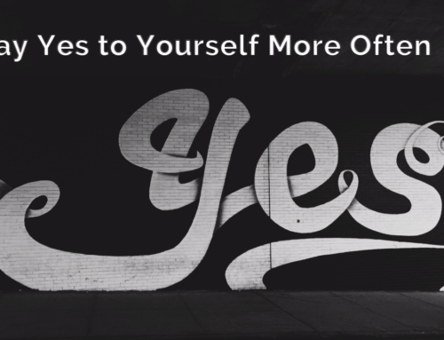 Say Yes to Yourself More Often