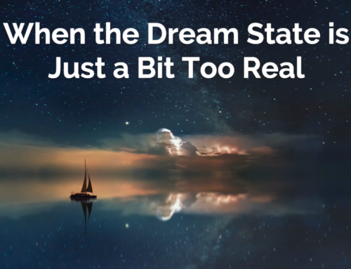 When the Dream State is Just a Bit Too Real